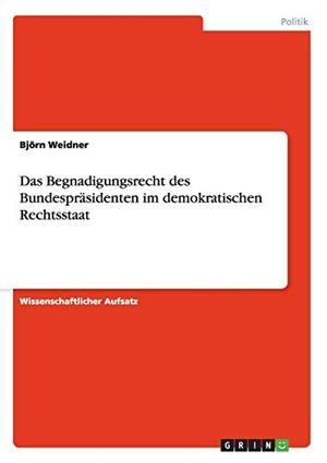 Weidner, Björn. Das Begnadigungsrecht des Bundesp
