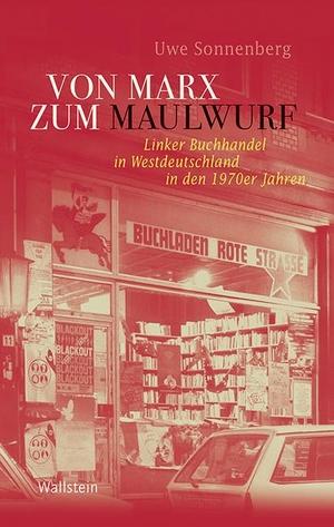 Uwe Sonnenberg. Von Marx zum Maulwurf - Linker Buchhandel in Westdeutschland in den 1970er Jahren. Wallstein, 2016.