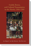 Guilds, Towns & Cultural Transmission in the North, 1300-1500