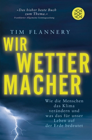Tim Flannery / Hartmut Schickert. Wir Wettermacher - Wie die Menschen das Klima verändern und was das für unser Leben auf der Erde bedeutet. FISCHER Taschenbuch, 2007.