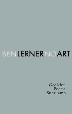 Lerner, Ben. No Art - Poems / Gedichte. Suhrkamp V