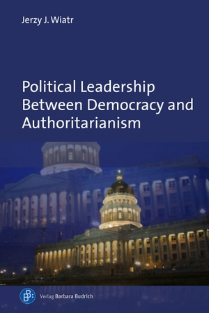 Wiatr, Jerzy J.. Political Leadership Between Democracy and Authoritarianism - Comparative and Historical Perspectives. Budrich, 2021.