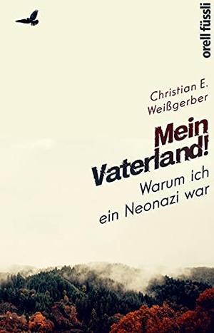 Christian E. Weißgerber. Mein Vaterland! Warum ich ein Neonazi war. Orell Füssli Verlag, 2019.