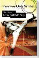 If You Were Only White: The Life of Leroy Satchel Paige