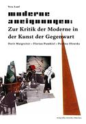 Moderne Aneignungen: Zur Kritik der Moderne in der Kunst der Gegenwart