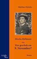 Mischa Hallmann oder Was geschah am 9. November?
