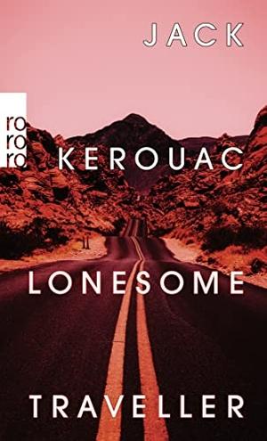 Kerouac, Jack. Lonesome Traveller. Rowohlt Taschenbuch, 2022.