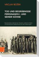 Tod und Begräbnisse Ferdinands I. und seiner Söhne