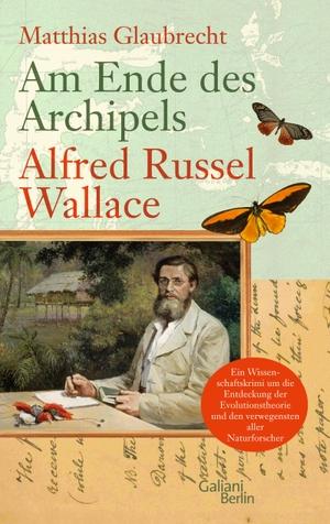 Matthias Glaubrecht. Am Ende des Archipels - Alfred Russel Wallace. Galiani Berlin ein Imprint von Kiepenheuer & Witsch, 2013.