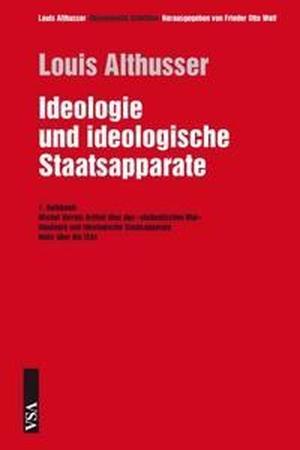 """Louis Althusser / Frieder O Wolf. Ideologie und ideologische Staatsapparate - 1. Halbband: Michel Verrets Artikel über den """"studentischen Mai"""" Ideologie und ideologische Staatsapparate Notiz über die ISAs. VSA, 2010."""