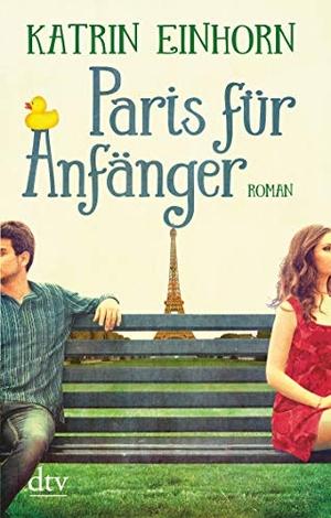 Katrin Einhorn. Paris für Anfänger - Roman. dtv