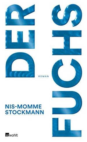 Nis-Momme Stockmann. Der Fuchs. Rowohlt, 2016.