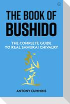 The Book of Bushido: The Complete Guide to Real Samurai Chivalry