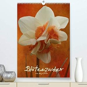 Otto, Anja. Blütenzauber (Premium, hochwertiger DIN A2 Wandkalender 2021, Kunstdruck in Hochglanz) - Mit Blüten durch das Jahr. Zauberhafte Blumen mit Texturen. (Monatskalender, 14 Seiten ). Calvendo, 2020.