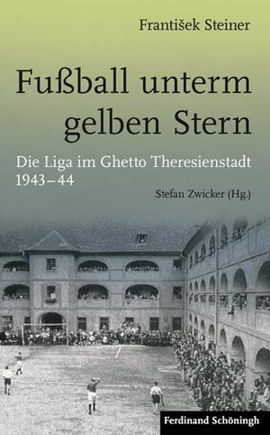 Frantisek Steiner / Stefan Zwicker. Fußball unterm gelben Stern - Die Liga im Ghetto Theresienstadt 1943–44. Verlag Ferdinand Schöningh, 2017.