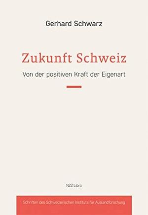 Gerhard Schwarz. Zukunft Schweiz - Von der positiven Kraft der Eigenart. NZZ Libro ein Imprint der Schwabe Verlagsgruppe AG, 2020.