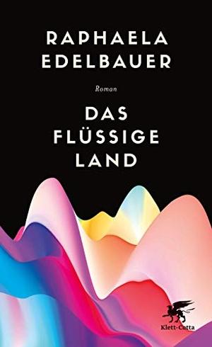 Raphaela Edelbauer. Das flüssige Land - Roman. Klett-Cotta, 2019.