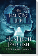 The Haunting Life of Huntliegh Parrish