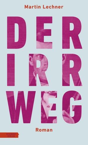 Lechner, Martin. Der Irrweg. Residenz Verlag, 2021