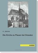 Die Kirche zu Plauen bei Dresden