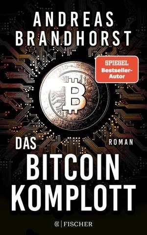 Brandhorst, Andreas. Das Bitcoin-Komplott - Thriller. FISCHER Taschenbuch, 2022.