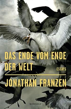 Jonathan Franzen / Bettina Abarbanell / Wieland Freund. Das Ende vom Ende der Welt. Rowohlt, 2019.