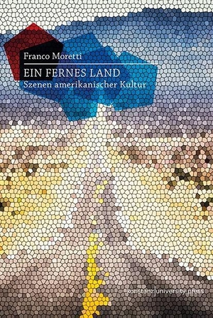 Franco Moretti /  Adrian, Michael;Engels, Bettina. Ein fernes Land - Szenen amerikanischer Kultur. Konstanz University Press, 2020.