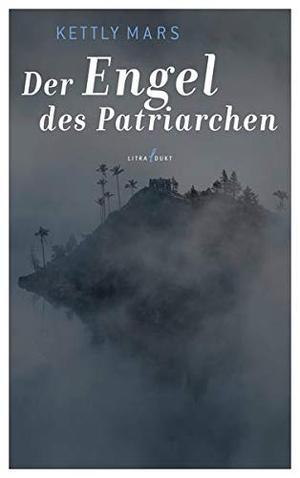 Kettly Mars / Ingeborg Schmutte. Der Engel des Patriarchen. litradukt Literatureditionen, 2019.