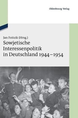 Jan Foitzik. Sowjetische Interessenpolitik in Deutschland 1944-1954 - Dokumente. De Gruyter Oldenbourg, 2012.