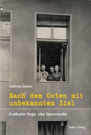 Lorenz, Andreas. Nach dem Osten mit unbekanntem Ziel - Großvater Hugo, eine Spurensuche. Lukas Verlag, 2021.