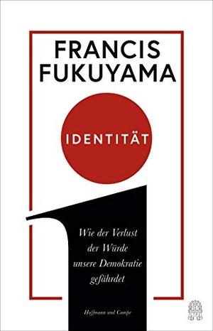 Francis Fukuyama / Bernd Rullkötter. Identität - Wie der Verlust der Würde unsere Demokratie gefährdet. Hoffmann und Campe, 2019.