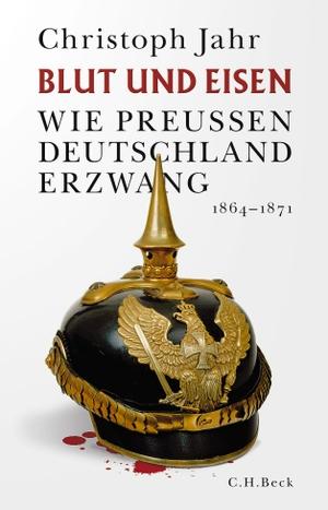 Jahr, Christoph. Blut und Eisen - Wie Preußen Deu