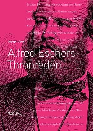Jung, Joseph (Hrsg.). Alfred Eschers Thronreden un