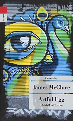 James McClure. Artful Egg - Südafrika-Thriller. Kramer & Zondi ermitteln (8). Unionsverlag, 2018.