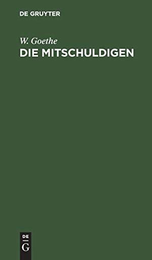 Goethe, W.. Die Mitschuldigen - Ein Lustspiel. De