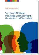 Sucht und Abstinenz im Spiegel von Geschlecht, Generation und Gesundheit