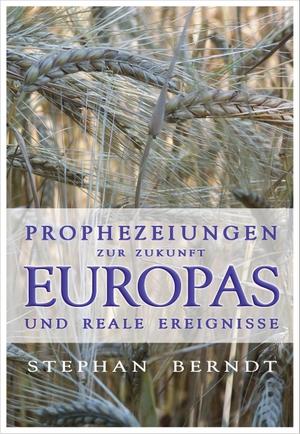 Stephan Berndt. Prophezeiungen zur Zukunft Europas und reale Ereignisse. Reichel Verlag - Sparte 58.11 der Reichel AG, 2015.