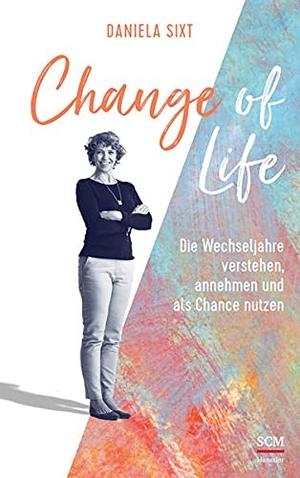 Sixt, Daniela. Change of Life - Die Wechseljahre verstehen, annehmen und als Chance nutzen. SCM Hänssler, 2021.