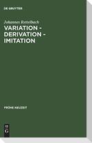 Variation - Derivation - Imitation