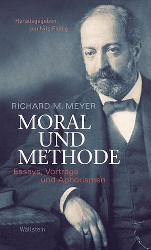Richard M. Meyer / Nils Fiebig. Moral und Methode - Essays, Vorträge und Aphorismen. Wallstein, 2014.