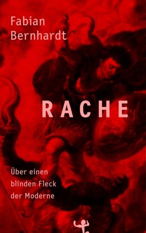 Fabian Bernhardt. Rache - Über einen blinden Flec