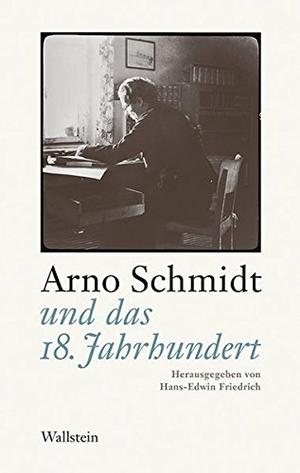 Hans-Edwin Friedrich. Arno Schmidt und das 18. Jahrhundert. Wallstein, 2017.
