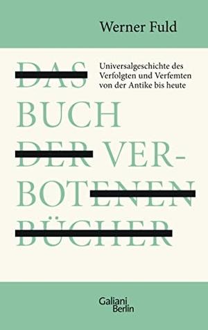 Werner Fuld. Das Buch der verbotenen Bücher - Universalgeschichte des Verfolgten und Verfemten von der Antike bis heute. Galiani Berlin ein Imprint von Kiepenheuer & Witsch, 2012.