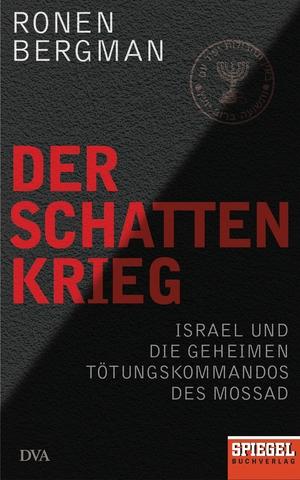 Ronen Bergman / Norbert Juraschitz / Jens Hagestedt / Henning Dedekind / Heide Lutosch. Der Schattenkrieg - Israel und die geheimen Tötungskommandos des Mossad - Ein SPIEGEL-Buch. DVA, 2018.