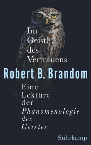 Brandom, Robert B.. Im Geiste des Vertrauens - Eine Lektüre der »Phänomenologie des Geistes«. Suhrkamp Verlag AG, 2021.