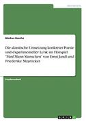 """Die akustische Umsetzung konkreter Poesie und experimenteller Lyrik im Hörspiel """"Fünf Mann Menschen"""" von Ernst Jandl und Friederike Mayröcker"""