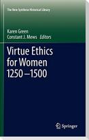 Virtue Ethics for Women 1250-1500