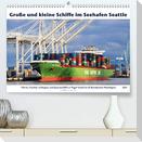 Große und kleine Schiffe im Seehafen Seattle (Premium, hochwertiger DIN A2 Wandkalender 2021, Kunstdruck in Hochglanz)