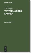J. F. Jünger: Vetter Jacobs Launen. Bändchen 2