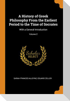 A History of Greek Philosophy from the Earliest Period to the Time of Socrates: With a General Introduction; Volume 2